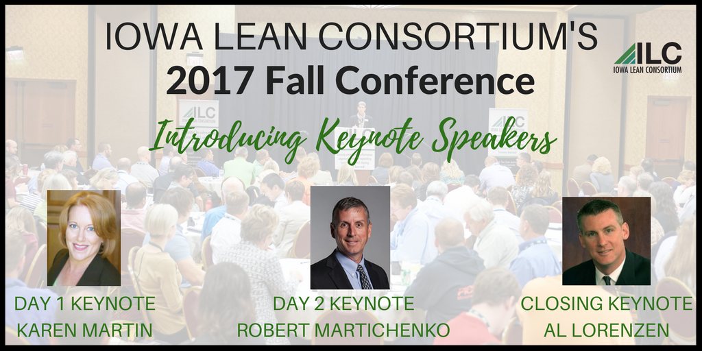 Iowa Lean Consortium's Key Note Speakers for Fall 2017 Conference: Day 1: Karen Martin, Day 2: Robert Martichenko, and Day 3: Al Lorenzen